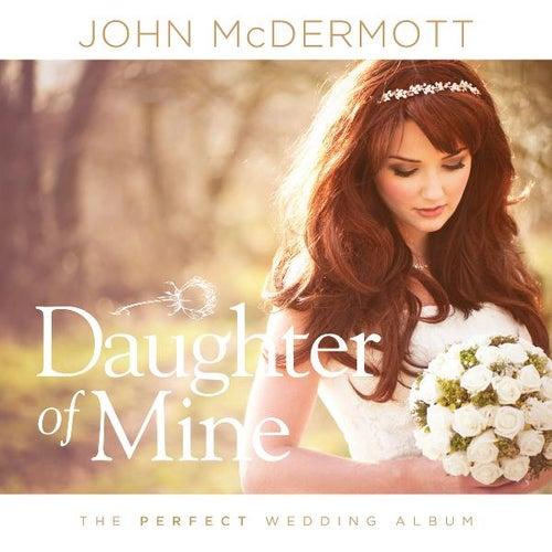 Daughter of Mine (The Perfect Wedding Album) by John McDermott
