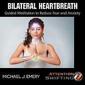 Bilateral Heartbreath Guided Meditation to Reduce Fear and Anxiety by Michael J. Emery