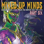 Mixed Up Minds, Part 6: Obscure Rock And Pop From The British Isles, 1971-1974 by Various Artists