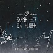 O Come Let Us Adore: A Christmas Collective by Various Artists