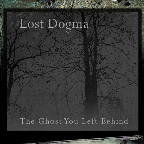 The Ghost You Left Behind by Lost Dogma