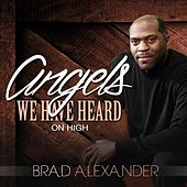Angels We Have Heard on High by Brad Alexander