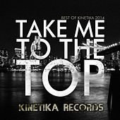 Take Me To The Top: The Best Of Kinetika 2014 by Various Artists