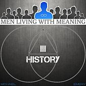 Men Living with Meaning Module 3 Personal History (Personal Development for Men) by Michael J. Emery