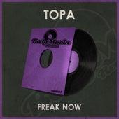 Freak Now by Topa