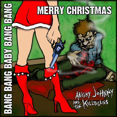 Bang Bang Baby Bang Bang Merry Christmas by Angry Johnny and the Killbillies