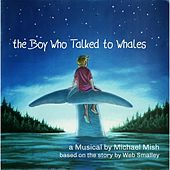 The Boy Who Talked to Whales (The Musical) by Various Artists