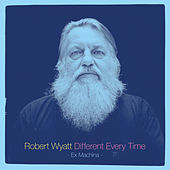 Different Every Time von Robert Wyatt