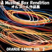 A Musical Box Rendition of Orange Range Vol. 2 by Orgel Sound
