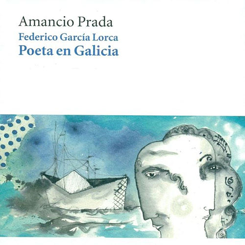 Federico García Lorca: Poeta en Galicia by Amancio Prada