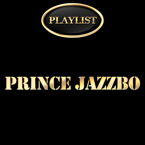 Prince Jazzbo Playlist by Prince Jazzbo