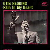 Pain In My Heart by Otis Redding