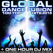 Global Dance Fusion 100 Top Hits 2015 + One Hour DJ Mix by Various Artists