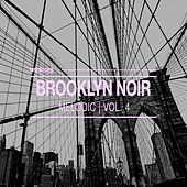 Brooklyn Noir Melodic, Vol. 4 by Various Artists