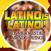 Latino Is Latino! (Los Mejores del Mundo Latino) by Various Artists