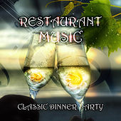 Restaurant Music – Classic Dinner Party Background Music for Restaurant, Instrumental Soft Songs, Cafe Bar Music with Classical Songs by Restaurant