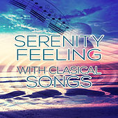 Serenity Feeling with Classical Songs – Relaxation Music, Deep Meditation, Harmony, Spa Music, Calmness Sounds by Calm Serenity Ultimate Collection