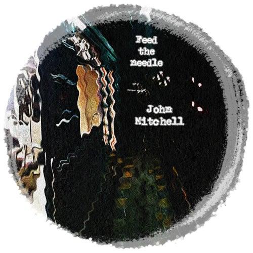 Feed The Needle - Single by John Mitchell