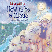 How to be a Cloud: Yoga Songs for Kids Vol. 3 by Kira Willey
