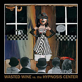 Wasted Wine vs. The Hypnosis Center by Wasted Wine