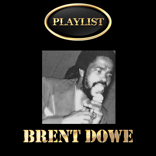 Brent Dowe Playlist by Brent Dowe