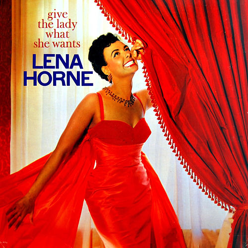 Give the Lady What She Wants by Lena Horne