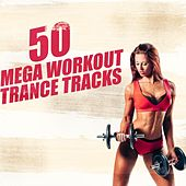 50 Mega Workout Trance Tracks by Various Artists