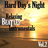 Hard Day's Night: Relaxing Beatles Instrumentals, Vol. 2 by Dune