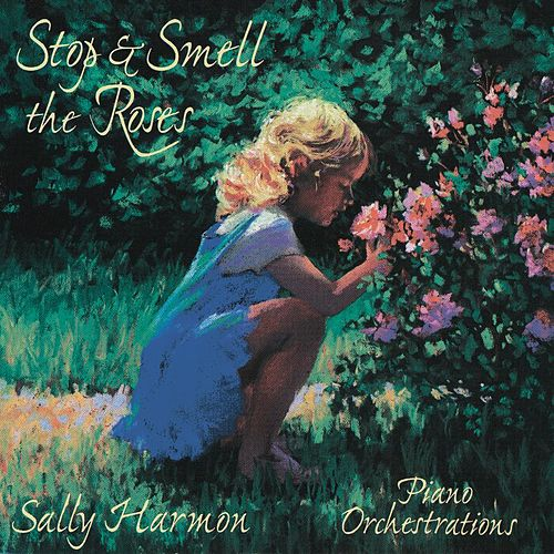 Stop & Smell The Roses by Sally Harmon
