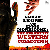 Sergio Leone and Ennio Morricone: The Spaghetti Western Collection by Ennio Morricone