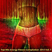 Top Hits Energy Fitness Compilation  2015, Vol. 1 (Super Hits for Fitness and Workout) by Various Artists