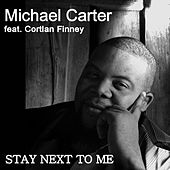 Stay Next to Me (feat. Cortlan Finney) by Michael Carter