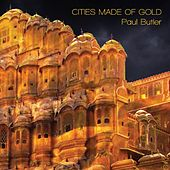 Cities Made of Gold by Paul Butler