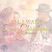 All I Want for Christmas by Willie Moore Jr.