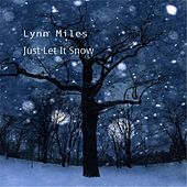 Just Let It Snow by Lynn Miles