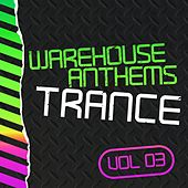 Warehouse Anthems: Trance, Vol. 3 - EP by Various Artists