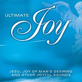 Ultimate Joy - Jesu Joy Of Man's Desiring And Other Joyful Sounds by Various Artists