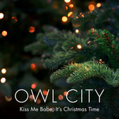 Kiss Me Babe, It's Christmas Time by Owl City