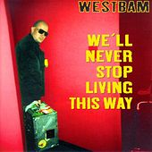 We'll Never Stop Living This Way by Westbam