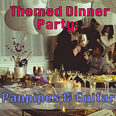 Themed Dinner Party: Panpipes & Guitar by Wilderness