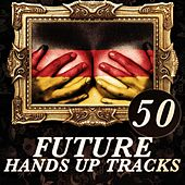50 Future Hands Up Tracks by Various Artists