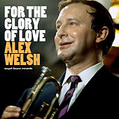 For the Glory of Love by Alex Welsh