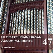 Ultimate Hymn Organ Accompaniments, Vol. 47 by John Keys