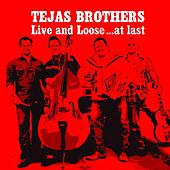 Live and Loose ...at Last (Live) by The Tejas Brothers