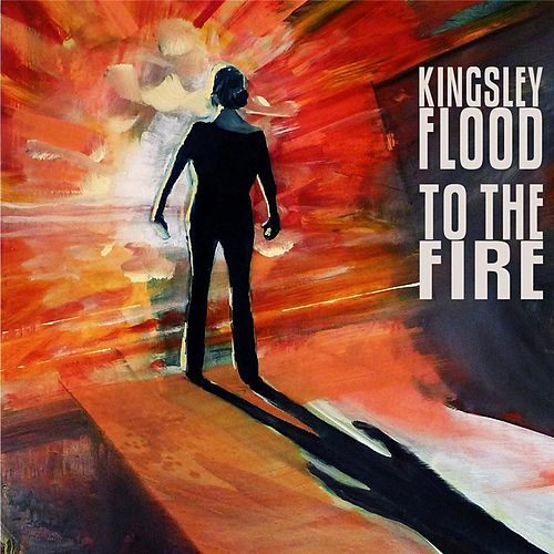 To the Fire by Kingsley Flood