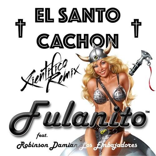 El Santo Cachon (Xientifico Remix) [feat. Robinson los Embajadores] by Fulanito