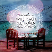 Classical Chill Out with Bach, Beethoven, Mozart Songs - The Perfect Start to Your Collection, Beautiful Moments, Harmony Body & Soul, Chill Out Music by Wonderful Chill Out World
