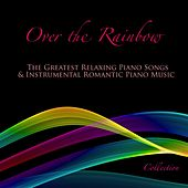 Over the Rainbow: The Greatest Relaxing Piano Songs & Instrumental Romantic Piano Music Collection by Piano