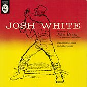 The Story Of John Henry... A Musical Narrative by Josh White