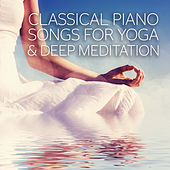 Classical Piano Songs for Yoga & Deep Meditation - Famous Classical Music, Health and Beauty, Spa Music, Peaceful Sounds, Piano Relaxation by Classical Piano Academy